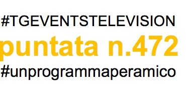 TGEVENTS TELEVISION puntata n.472